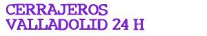 Cerrajeros Valladolid 24 horas
